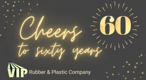 Vip Rubber Plastic Sixty Year Anniversary